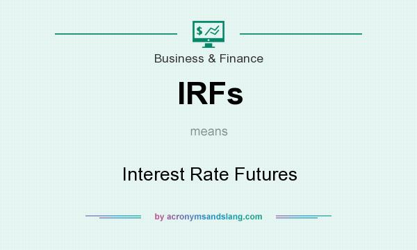 What does IRFs mean? It stands for Interest Rate Futures
