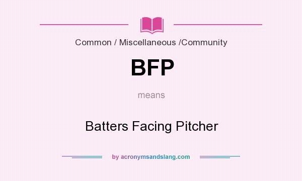 What does BFP mean? It stands for Batters Facing Pitcher