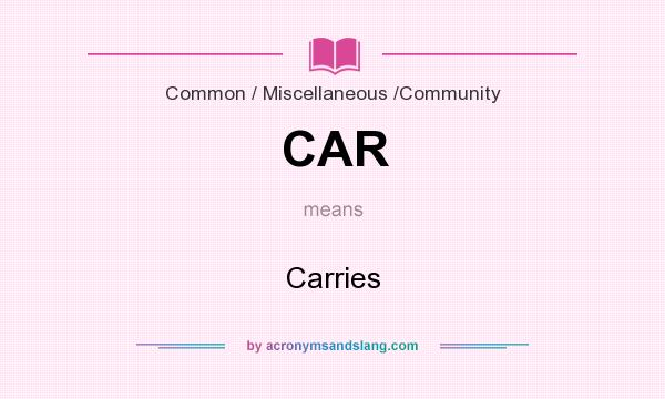 What does CAR mean? It stands for Carries