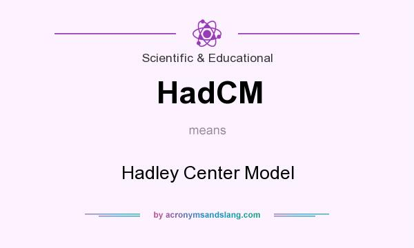 What does HadCM mean? It stands for Hadley Center Model