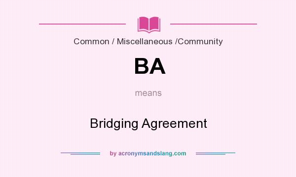 What does BA mean? It stands for Bridging Agreement