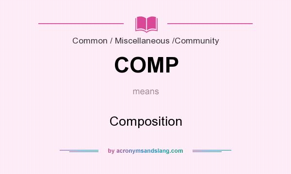 What does COMP mean? It stands for Composition