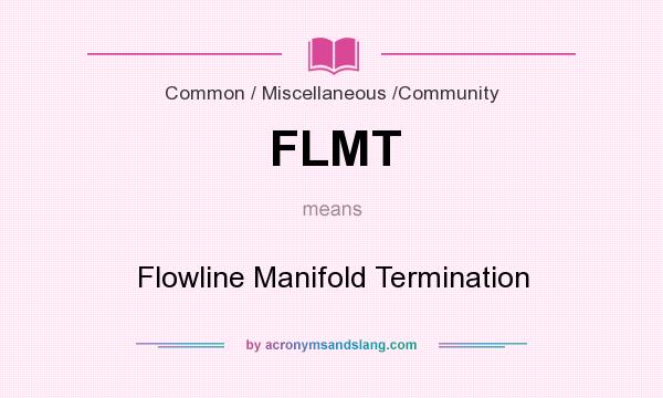 What does FLMT mean? It stands for Flowline Manifold Termination
