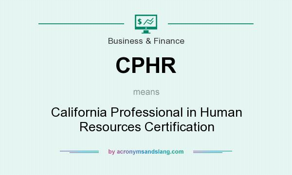 What does CPHR mean? It stands for California Professional in Human Resources Certification