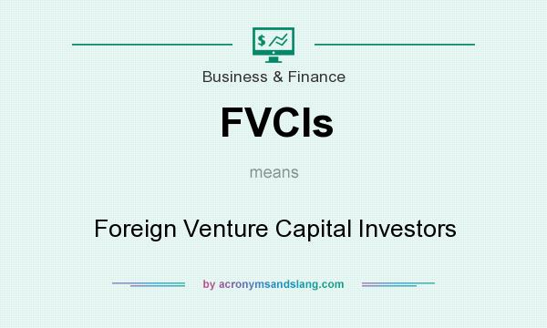 What does FVCIs mean? It stands for Foreign Venture Capital Investors