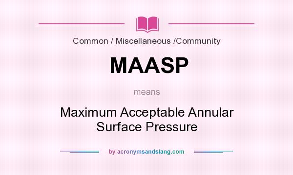 What does MAASP mean? It stands for Maximum Acceptable Annular Surface Pressure