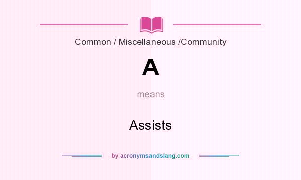 What does A mean? It stands for Assists