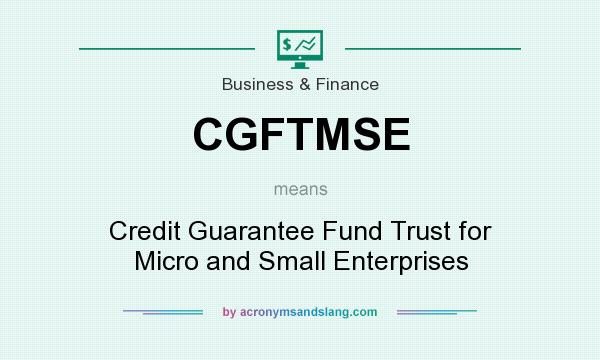 What does CGFTMSE mean? It stands for Credit Guarantee Fund Trust for Micro and Small Enterprises