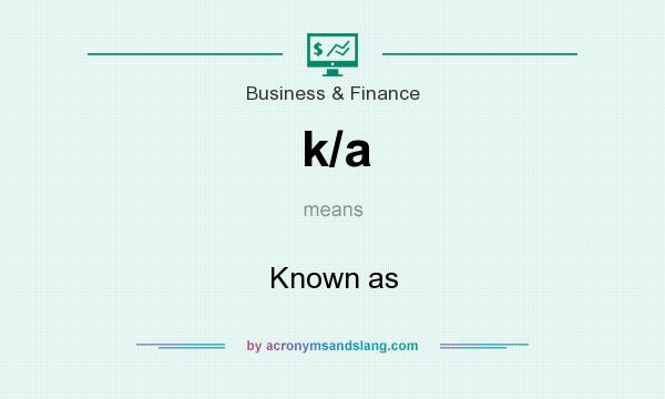 What does k/a mean? It stands for Known as