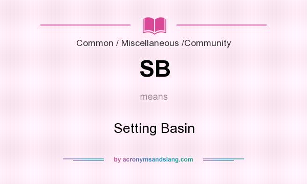 What does SB mean? It stands for Setting Basin