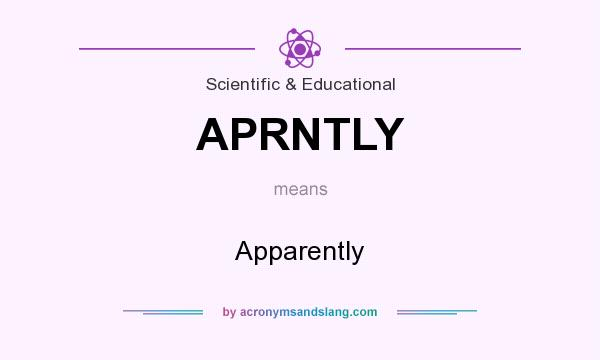 What does APRNTLY mean? It stands for Apparently