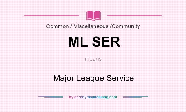 What does ML SER mean? It stands for Major League Service