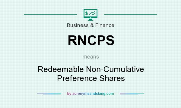 What does RNCPS mean? It stands for Redeemable Non-Cumulative Preference Shares