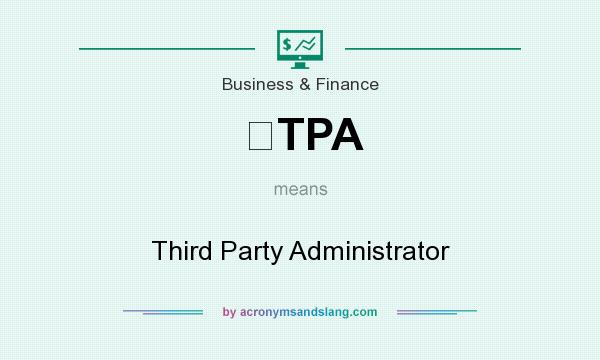 What does TPA mean? It stands for Third Party Administrator