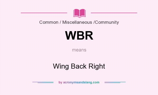 What does WBR mean? It stands for Wing Back Right