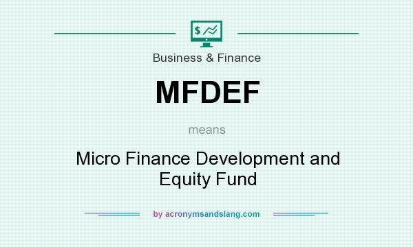 What does MFDEF mean? It stands for Micro Finance Development and Equity Fund