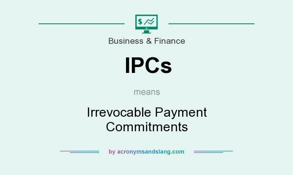 What does IPCs mean? It stands for Irrevocable Payment Commitments