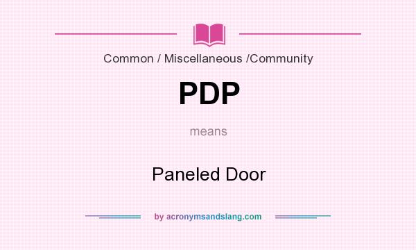 What does PDP mean? It stands for Paneled Door