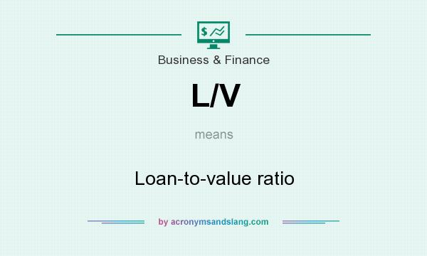 What does L/V mean? It stands for Loan-to-value ratio