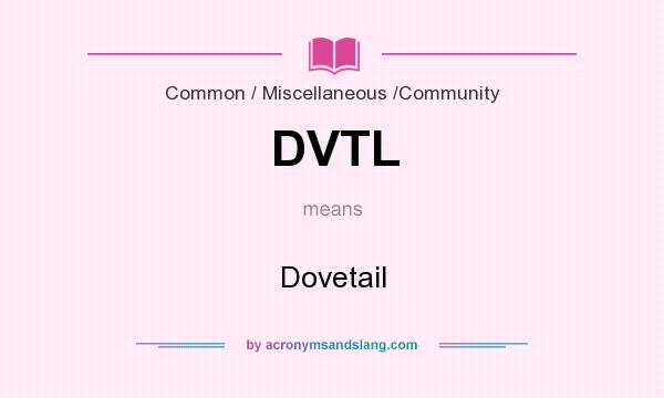 What does DVTL mean? It stands for Dovetail