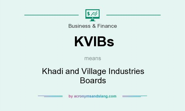 What does KVIBs mean? It stands for Khadi and Village Industries Boards