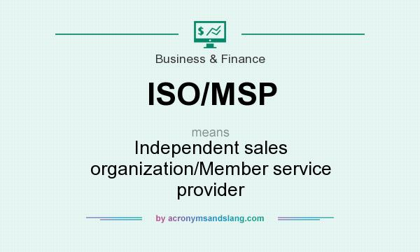 What does ISO/MSP mean? It stands for Independent sales organization/Member service provider