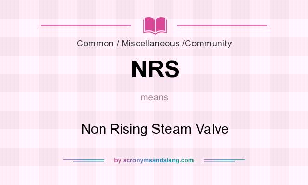 What does NRS mean? It stands for Non Rising Steam Valve