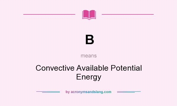 What does B mean? It stands for Convective Available Potential Energy