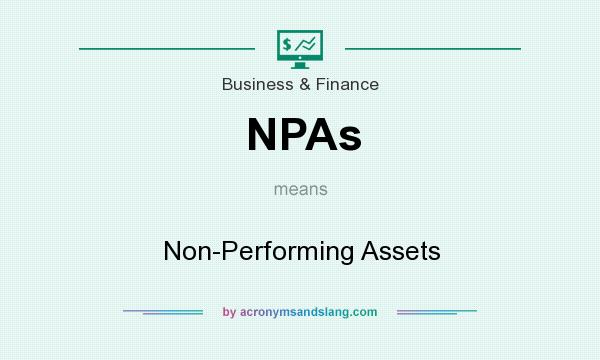 What does NPAs mean? It stands for Non-Performing Assets