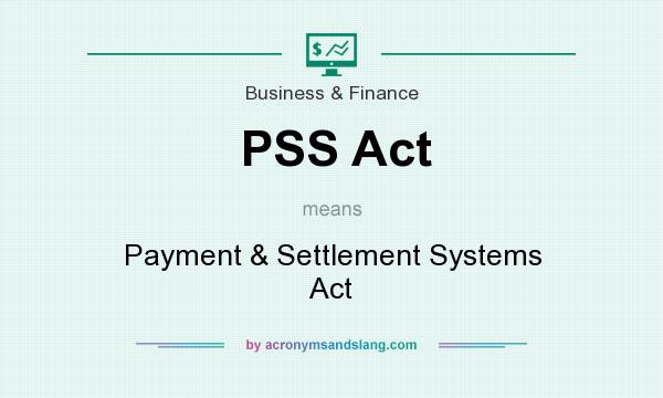 What does PSS Act mean? It stands for Payment & Settlement Systems Act