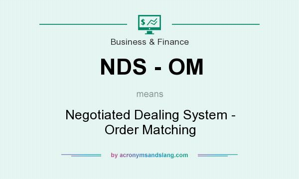What does NDS - OM mean? It stands for Negotiated Dealing System - Order Matching