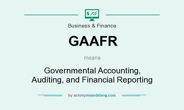 What does GAAFR mean? It stands for Governmental Accounting, Auditing, and Financial Reporting