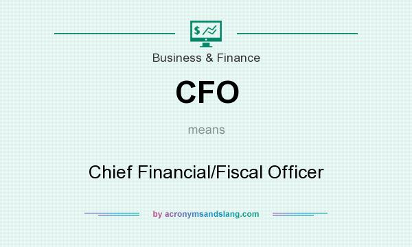 What does CFO mean? It stands for Chief Financial/Fiscal Officer