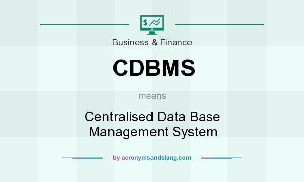 What does CDBMS mean? It stands for Centralised Data Base Management System