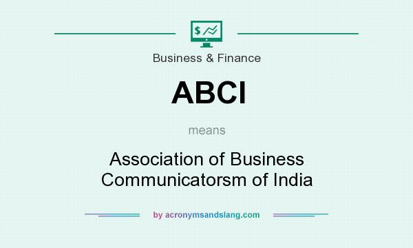 What does ABCI mean? It stands for Association of Business Communicatorsm of India