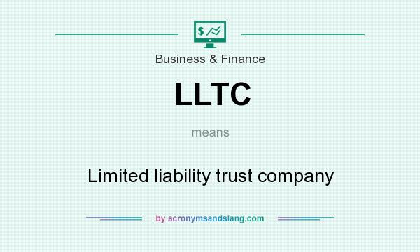 What does LLTC mean? It stands for Limited liability trust company