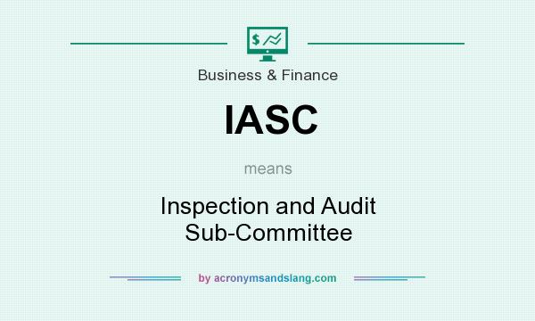 What does IASC mean? It stands for Inspection and Audit Sub-Committee
