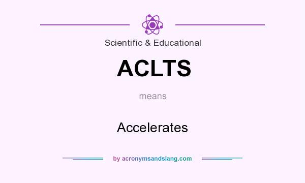What does ACLTS mean? It stands for Accelerates