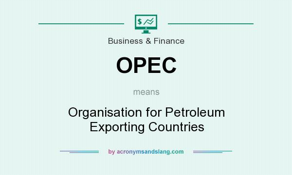 What does OPEC mean? It stands for Organisation for Petroleum Exporting Countries