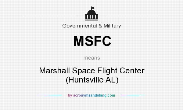 What does MSFC mean? It stands for Marshall Space Flight Center (Huntsville AL)