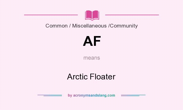 What does AF mean? It stands for Arctic Floater