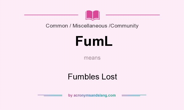 What does FumL mean? It stands for Fumbles Lost