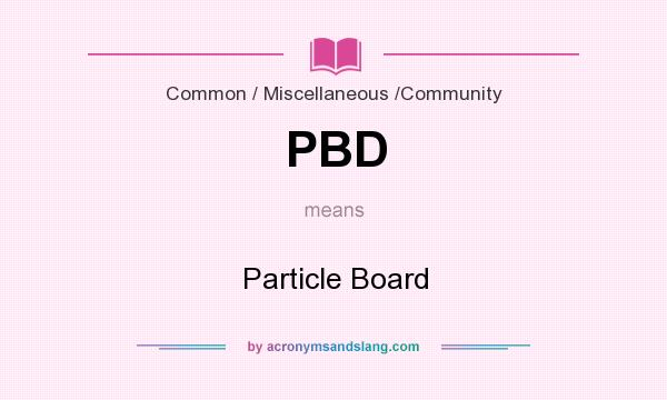 What does PBD mean? It stands for Particle Board