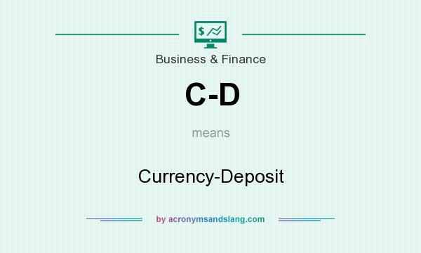 What does C-D mean? It stands for Currency-Deposit