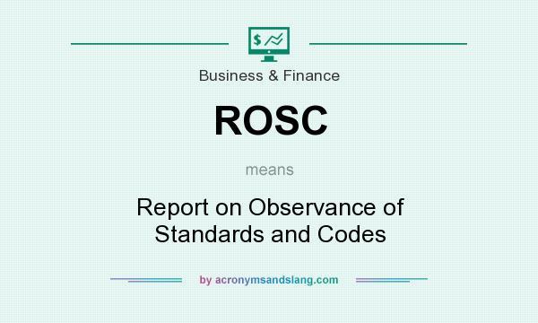 What does ROSC mean? It stands for Report on Observance of Standards and Codes