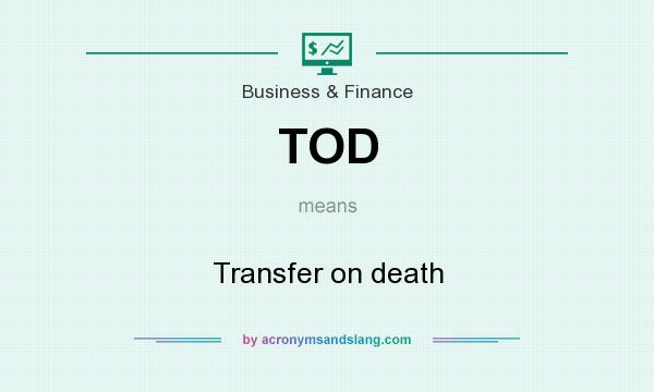 What does TOD mean? It stands for Transfer on death