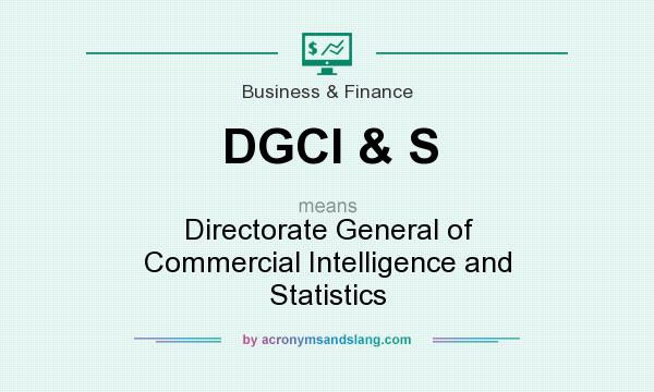 What does DGCI & S mean? It stands for Directorate General of Commercial Intelligence and Statistics