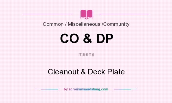 What does CO & DP mean? It stands for Cleanout & Deck Plate