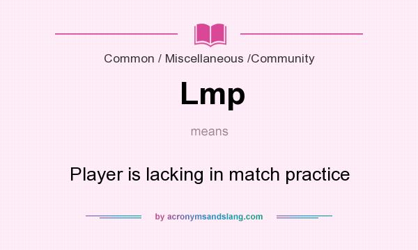 What does Lmp mean? It stands for Player is lacking in match practice