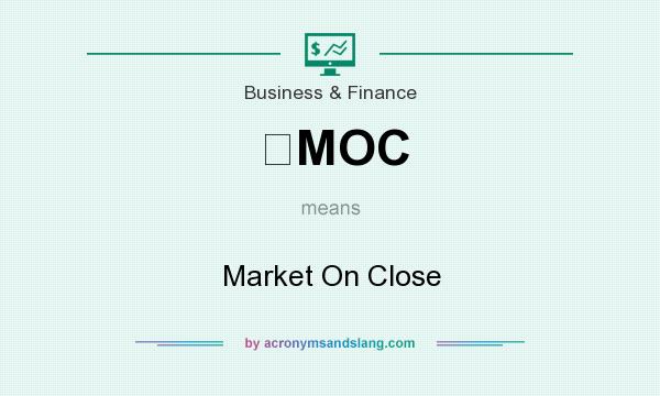 What does MOC mean? It stands for Market On Close